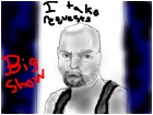 I take requests (this is a drawing of big show,wwe