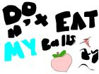 dON'T EAT HALIE'S BALLS!